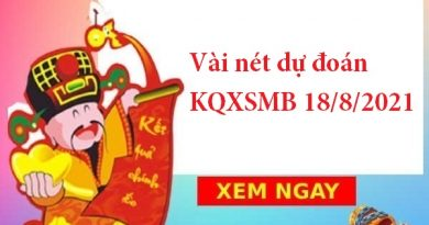 Vài nét dự đoán KQXSMB 18/8/2021